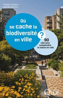 Lire Où se cache la biodiversité en ville ? de Nathalie Machon, Philippe Clergeau