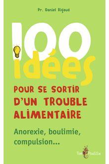 Lire 100 idées pour se sortir d'un trouble alimentaire de Daniel Rigaud