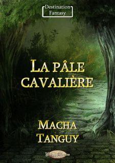 La pâle cavalière - Macha Tanguy