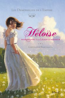 Héloïse, pensionnaire à la Légion d'Honneur de Gwenaële Barussaud-Robert - fiche descriptive
