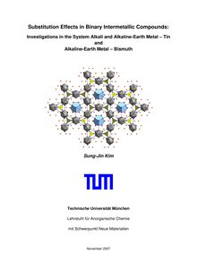 Substitution effects in binary intermetallic compounds [Elektronische Ressource] : investigations in the systems alkali and alkaline earth metal - tin and alkaline earth metal - bismuth / Sung-Jin Kim