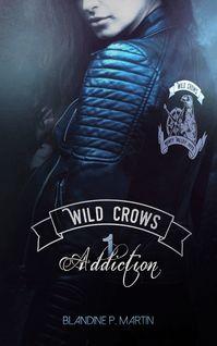 Wild Crows - 1. Addiction - Blandine P. Martin