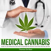 MEDICAL CANNABIS: Guide to Use Marijuana and CBD to Sleep Better, Relieve Your Pain and Feel Better