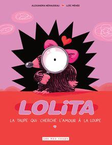 Lire Lolita la taupe qui cherche l'amour à la loupe de Alexandra Néraudeau