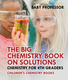 The Big Chemistry Book on Solutions - Chemistry for 4th Graders | Children