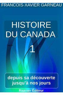 Histoire du Canada - Tome 1 - FRANCOIS-XAVIER GARNEAU