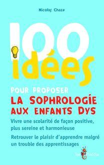 Lire 100 idées pour proposer la sophrologie aux enfants dys de Nicolas Chaze