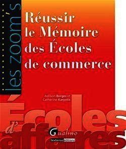 Réussir le mémoire des écoles de commerce - Catherine Karyotis, Adilson Borges