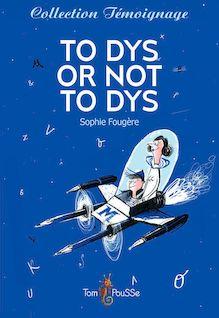 To dys or not to dys, Dans la tête d'un ado dyslexique de Sophie Fougère - fiche descriptive