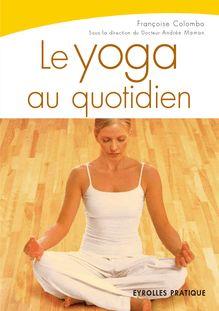 Lire Le yoga au quotidien de Colombo Françoise