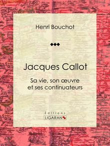 Jacques Callot de Henri Bouchot, Ligaran - fiche descriptive