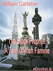The Black Prophet: A Tale Of Irish Famine