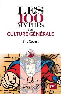 Les 100 mythes de la culture générale - Éric Cobast