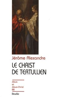 Le Christ de Tertullien - Jérôme Alexandre