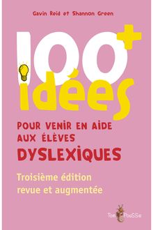 Lire 100 idées pour venir en aide aux élèves dyslexiques de Shannon Green, Gavin Reid