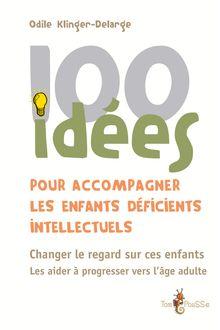 100 idées pour accompagner les enfants déficients intellectuels de Odile Klinger Delage - fiche descriptive