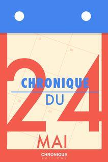 Chronique du 24  mai - Éditions Chronique