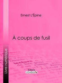 À coups de fusil de Ernest L'Épine, Ligaran - fiche descriptive