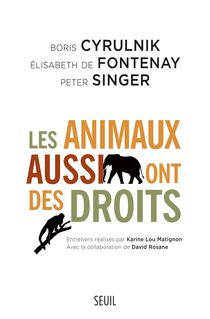 Les Animaux aussi ont des droits - Boris Cyrulnik, Elisabeth de Fontenay, Peter Singer