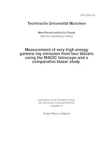 Measurement of very high energy gamma-ray emission from four blazars using the MAGIC telescope and a comparative blazar study [Elektronische Ressource] / Robert Marcus Wagner