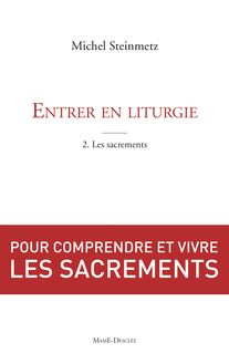 Entrer en liturgie. Tome 1, Découvrir la messe - Michel Steinmetz