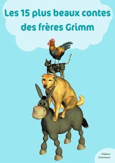 Les 15 plus beaux contes des frères Grimm - Les frères Grimm
