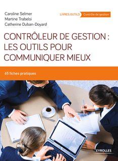 Contrôleur de gestion : les outils pour communiquer mieux - Caroline Selmer, Martine Trabelsi, Catherine Duban