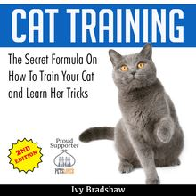 Cat Training: The Secret Formula On How To Train Your Cat and Learn Her Tricks
