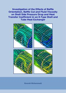 Investigation of the effects of baffle orientation, baffle cut and fluid viscosity on shell side pressure drop and heat transfer coefficient in an e-type shell and tube heat exchanger [Elektronische Ressource] / Koorosh Mohammadi. Betreuer: Hans Müller-Steinhagen