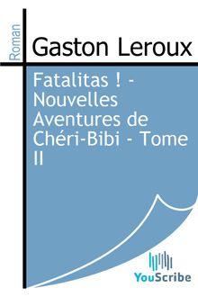 Fatalitas ! - Nouvelles Aventures de Chéri-Bibi - Tome II de Gaston Leroux - fiche descriptive