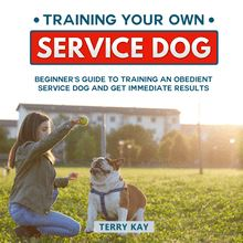 Service Dog: Training Your Own Service Dog: Beginner