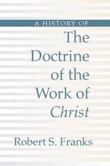 A History of the Doctrine of the Work of Christ