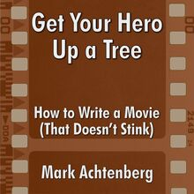 Get Your Hero Up A Tree: How to Write a Movie (That Doesn