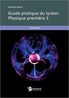 Guide pratique du lycéen - Physique Première S - Ibrahima Sakho