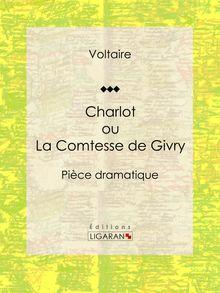 Charlot ou La Comtesse de Givry de Ligaran, Louis Moland, Voltaire - fiche descriptive