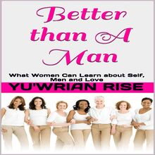 Better than A Man: What Women Can Learn about Self, Men and Love