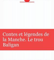Contes et légendes de la Manche. Le trou Baligan