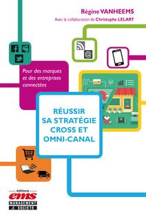 Réussir sa stratégie cross et omni-canal - Régine Vanheems