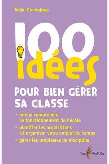 100 idées pour bien gérer sa classe de Alain Corneloup - fiche descriptive