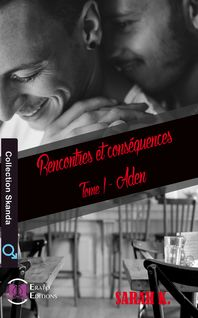 Rencontres et Conséquences - Tome 1 - Sarah K