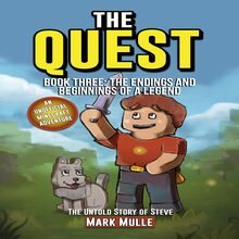 The Quest: The Untold Story of Steve, Book Three: The Endings and Beginnings of a Legend (An Unofficial Minecraft Book for Kids Ages 9 - 12 (Preteen)