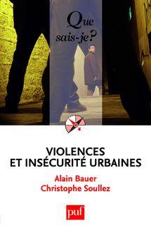 Violences et insécurité urbaines de Alain Bauer, Christophe Soullez - fiche descriptive