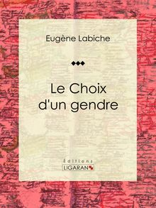 Le Choix d'un gendre de Eugène Labiche, Ligaran - fiche descriptive