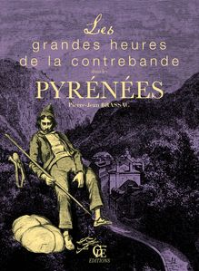 Les grandes heures de la contrebande dans les Pyrénées de Jean-Pierre Brassac - fiche descriptive