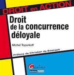 Le droit de la concurrence déloyale - Michel Toporkoff