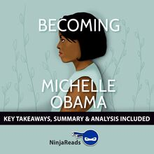 Becoming by Michelle Obama: Key Takeaways, Summary & Analysis Included