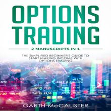 Options Trading : 2 Manuscripts in 1 - The Simplified Beginner