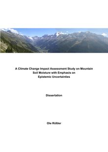 A Climate Change Impact Assessment Study on Mountain Soil Moisture with Emphasis on Epistemic Uncertainties [Elektronische Ressource] / Ole Kristen Rößler. Mathematisch-Naturwissenschaftliche Fakultät