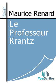 Le Professeur Krantz de Maurice Renard - fiche descriptive