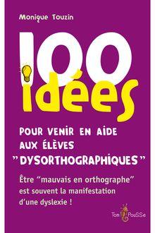100 idées pour venir en aide aux élèves dysorthographiques de Monique Touzin - fiche descriptive